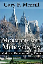 Mormons and Mormonism : Guide to Understanding Them - Gary F Merrill
