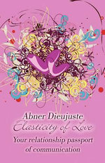 Elasticity of Love : Your Relationship Passport of Communication - Abner Dieujuste