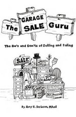 The Garage Sale Guru : The Do's and Don'ts of Selling and Saling - Amy Elizabeth Maed De Leon