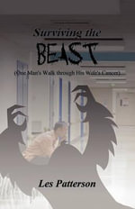 Surviving the Beast : (One Man's Walk Through His Wife's Cancer) - Sir Les Patterson