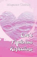 Love's Mysterious Reflections - Misganaw Chekole