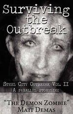 Surviving the Outbreak : Steel City Outbreak Vol. II a Parallel Storyline -