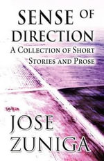Sense of Direction : A Collection of Short Stories and Prose - Jose Zuniga