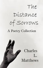 The Distance of Sorrows : A Poetry Collection - Charles L Matthews