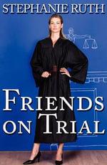 Friends on Trial - Stephanie Ruth