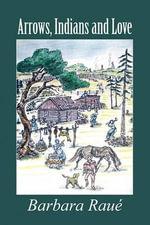 Arrows, Indians and Love - Barbara Rau