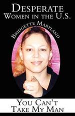 Desperate Women in the U.S. : You Can't Take My Man - Bridgette Maryland