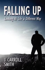 Falling Up : Looking at Life a Different Way - J. Carroll Smith