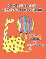Oh What I Could Do with a Neck Like a Giraffe - Misty J Veerkamp