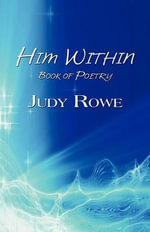 Him Within : Book of Poetry - Judy Rowe