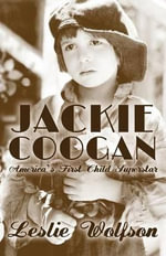 Jackie Coogan : America's First Child Superstar - Leslie Wolfson