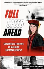Full Speed Ahead : Surviving to Thriving as an Online Doctoral Student - Doctors Publishing Group