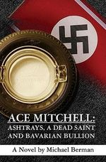 Ace Mitchell : Ashtrays, a Dead Saint, and Bavarian Bullion - Michael Berman