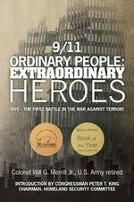 9/11 Ordinary People : Extraordinary Heroes: NYC - The First Battle in the War Against Terror! - Col Will G Merrill Jr