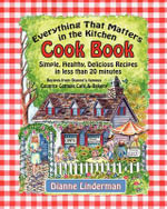 Everything That Matters in the Kitchen Cook Book : Simple, Healthy, Delicious Recipes in Less Than 20 Minutes - Dianne Linderman