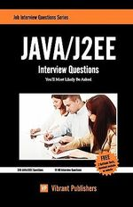 Java / J2EE Interview Questions You'll Most Likely be Asked - Vibrant Publishers
