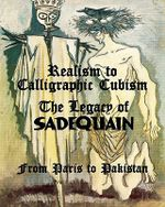 Realism to Calligraphic Cubism : The Legacy of Sadequain from Paris to Pakistan - Salman Ahmad