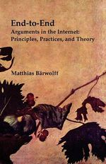 End-To-End Arguments in the Internet : Principles, Practices, and Theory - Matthias B Rwolff