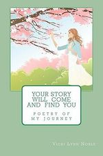 Your Story Will Come and Find You - Vicki Lynn Noble