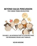 Beyond Salsa Percussion-The Cuban Timba Revolution : An Introduction to Latin Rhythms for Beginning Drums and Timbales - Kevin Moore