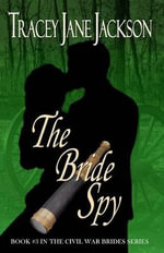 The Bride Spy : The Civil War Brides Series Book #3 - Tracey Jane Jackson