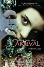 Mind Warriors Book One : Arrival: The Long-Awaited Sequel to the Terrilian/Warrior Series - Sharon Green