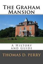 The Graham Mansion : History and Guide - Thomas D Perry