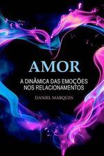 Amor : A Dinamica Das Emocoes Nos Relacionamentos - Daniel Marques