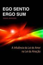 Ego Sentio, Ergo Sum : A Influencia Da Lei Do Amor Na Lei Da Atraccao - Daniel Marques