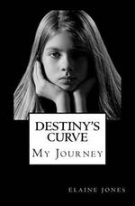 Destiny's Curve : As a Young Girl Endures Scoliosis She Discovers That Her Family Is Crumbling, Her Best Friend Casts Her Aside, and the - Elaine Jones
