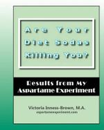 Are Your Diet Sodas Killing You? Results from My Aspartame Experiment - Victoria Inness-Brown M a