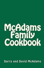 McAdams Family Cookbook - Darra McAdams
