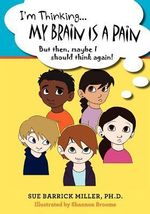 I'm Thinking...My Brain Is a Pain : But Then, Maybe I Should Think Again! - Sue Barrick Miller Ph D