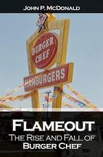Flameout : The Rise and Fall of Burger Chef - John P McDonald