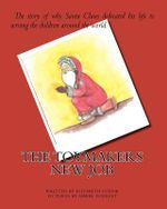 The Toymakers New Job : The Story of Why Santa Claus Dedicated His Life to Serving the Children Around the World. - Elizabeth Ludvik