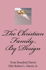 The Christian Family by Design - Evan Rosalind Harris