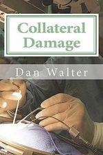 Collateral Damage : A Patient, a New Procedure, and the Learning Curve - Dan Walter