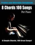 8 Chords 100 Songs Praise and Worship Songbook for Piano : Top Worhsip Songs with Easy Piano Chords - Eric Michael Roberts