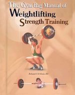 The Gym Bag Manual of Weightlifting and Strength Training : Bodybuilding, Powerlifting, and Olympic Weightlifting - Mohamed F El-Hewie