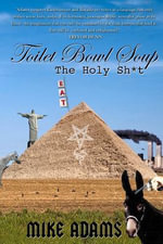 Toilet Bowl Soup : The Holy Sh*t: The Holy Sh*t - Mike Adams Adams