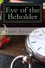 Eye of the Beholder : The Father Nate Diaries - Gary A Shockley