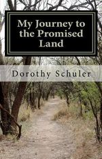 My Journey to the Promised Land : A Story of Faith, Family and Love - Dorothy Schuler