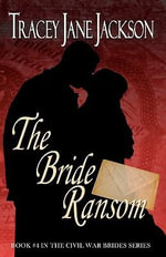 The Bride Ransom : The Civil War Brides Series - Tracey Jane Jackson