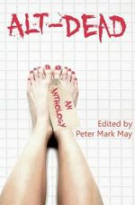 Alt-Dead : The Alternative Dead Anthology - Peter Mark May
