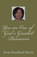 You Are One of God's Greatest Resources - Evan Rosalind Harris