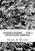 Daniel's Poems Vol.1 Apollyons Arrival : Answers for the Masses. - Daniel Raymond Waters