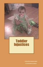 Toddler Injustices - Dawn Mary Catherine Baker
