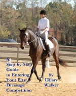 A Step-By-Step Guide to Entering Your First Dressage Competition - Hilary Walker