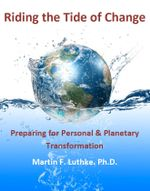 Riding the Tide of Change : Preparing for Personal & Planetary Transformation - Martin F., PhD Luthke