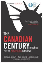 The Canadian Century - Brian Lee Crowley